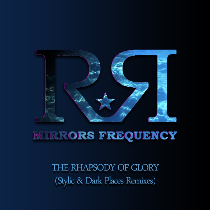 MIRRORS FREQUENCY - THE RHAPSODY OF GLORY EP (STYLIC & DARK PLACES REMIXES)